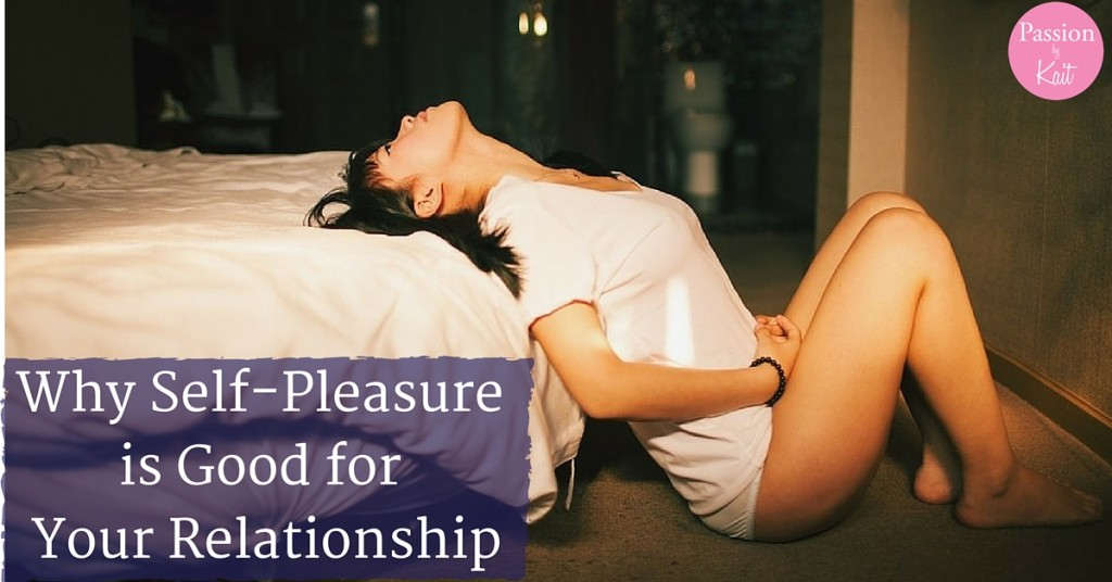 10 Benefits of Masturbation - Why Self-Pleasure is Good for Your Relationship | Passion by Kait