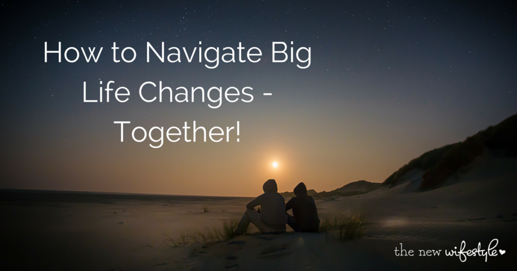 Dealing with Change - How to Handle Big Life Changes Together
